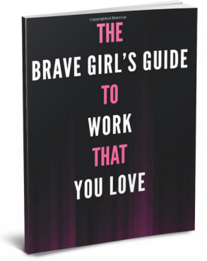 Cover of Brave Girl's Guide to Work That You Love